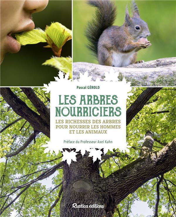 Les arbres nourriciers ; les richesses des arbres pour nourrir les hommes et les animaux