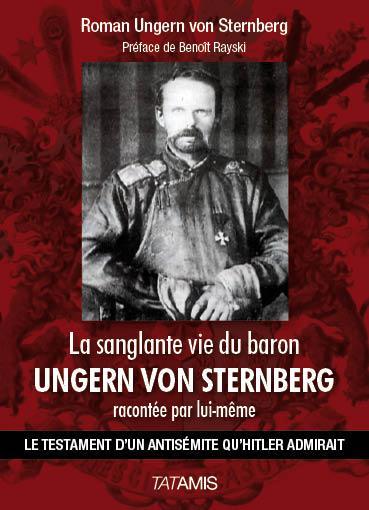 La sanglante vie du baron Ungern von Sternberg ; le testament d'un antisémite qu'Hitler admirait