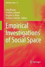 Empirical Investigations of Social Space  - Andreas Schmitz - Jörg Blasius - Frederic Lebaron - Brigitte Le Roux - Brigitte Leroux