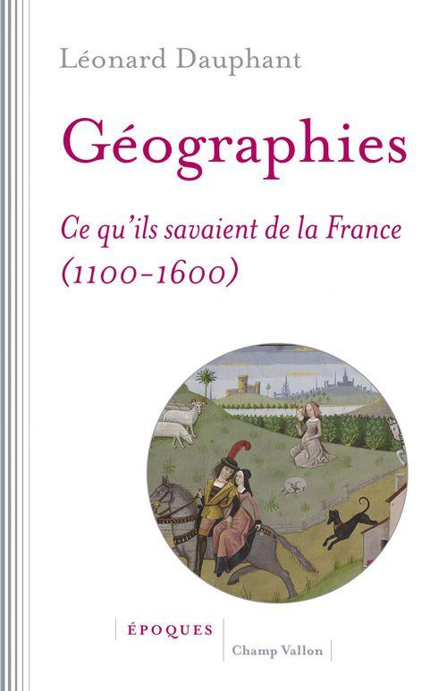 Géographies ; ce qu'ils savaient de la France (1100-1600)
