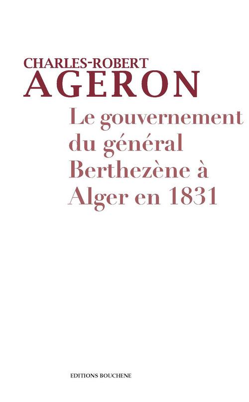 Le gouvernement du général Berthezène à Alger en 1831