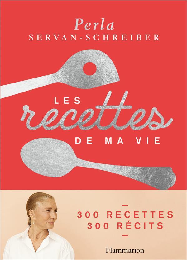 Les recettes de ma vie ; 300 recettes, 300 récits