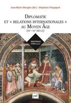 Diplomatie et relations internationales au Moyen âge (IXe-XVe siècle)