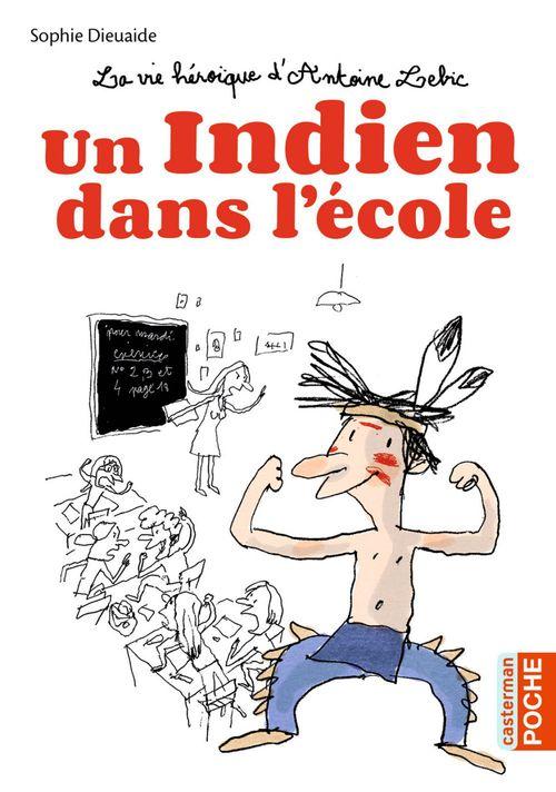 La vie héroïque d'Antoine Lebic ; un indien dans l'ecole