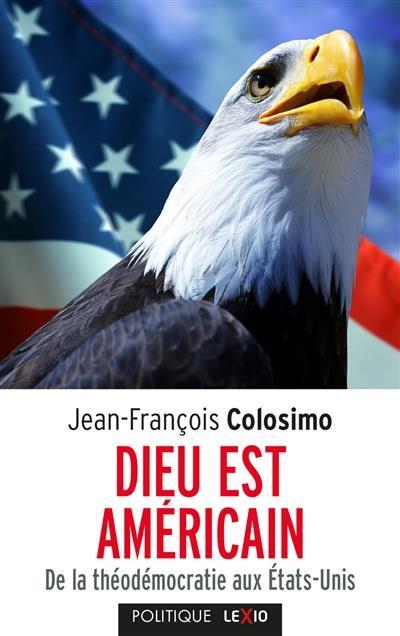 Dieu est américain ; de la théodémocratie aux Etats-Unis