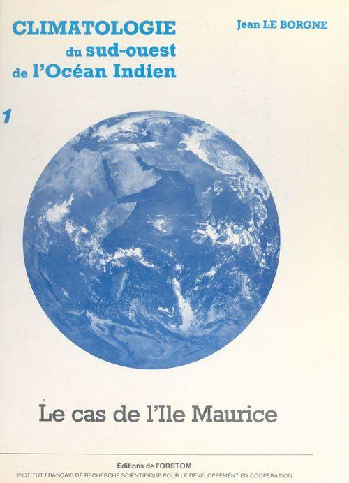 Vente EBooks : Climatologie du Sud-Ouest de l'océan Indien : le cas de l'île Maurice (1)  - Jean Le Borgne