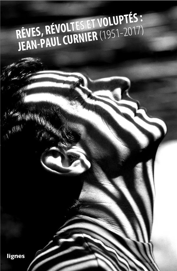 Rêves, révoltes et voluptés : Jean-Paul Curnier