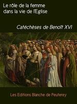 Vente Livre Numérique : Le rôle de la femme dans la vie de l'Eglise  - Benoît XVI