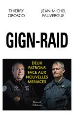Raid-GIGN ; deux patrons face aux nouvelles menaces  - Thierry Orosco