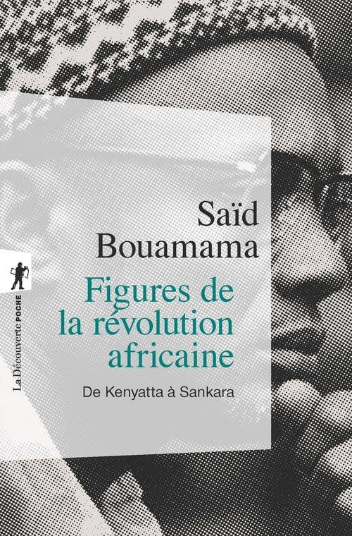 Figures de la révolution africaine ; de Kenyatta à Sankara