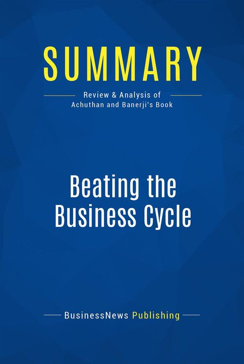 Beating the business cycle ; how to predict and profit from turning points in the economy