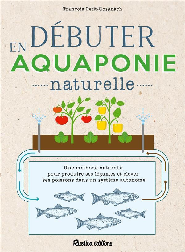 DEBUTER EN AQUAPONIE NATURELLE PETITET-GOSGNACH F.