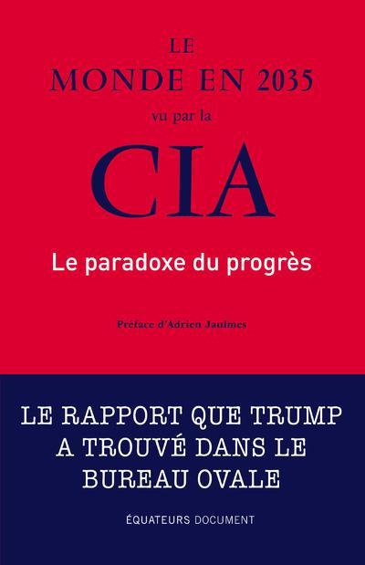 Le Monde En 2035 Vu Par La Cia ; Le Paradoxe Du Progres