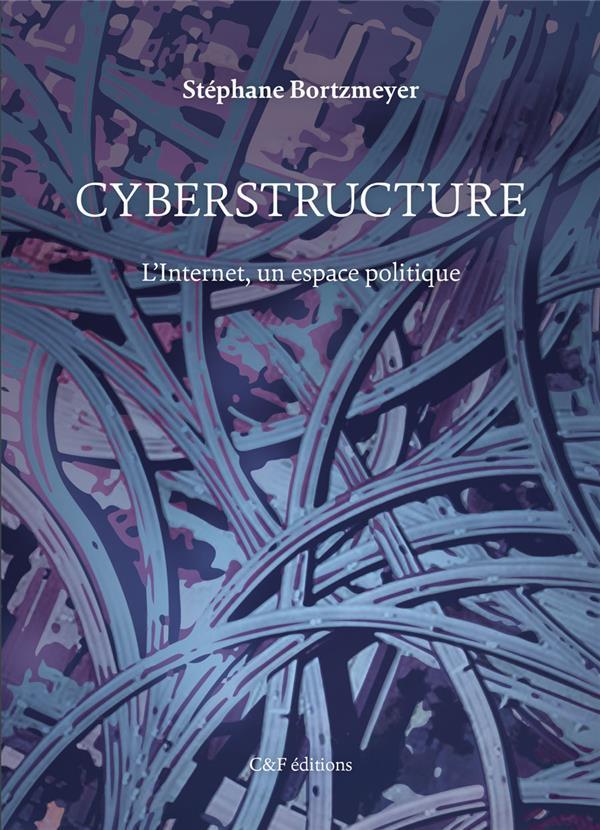 Cyberstructure; l'Internet, un espace politique