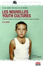 Les nouvelles youth cultures ; tendances et pratiques de consommation d'une génération méjugée et paradoxale  - Wided Batat