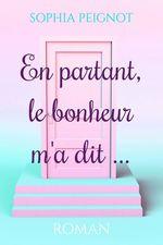 Vente Livre Numérique : En partant, le bonheur m'a dit...  - Sophia Peignot