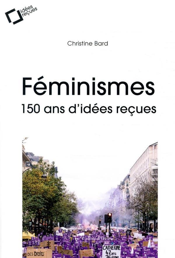 Féminismes : 150 ans d'idées reçues (2e édition)