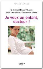 Je veux un enfant, Docteur !  - Sylvie Tiné-Brissiau  - Christine Hélary-Olivier  - Georges Soudré