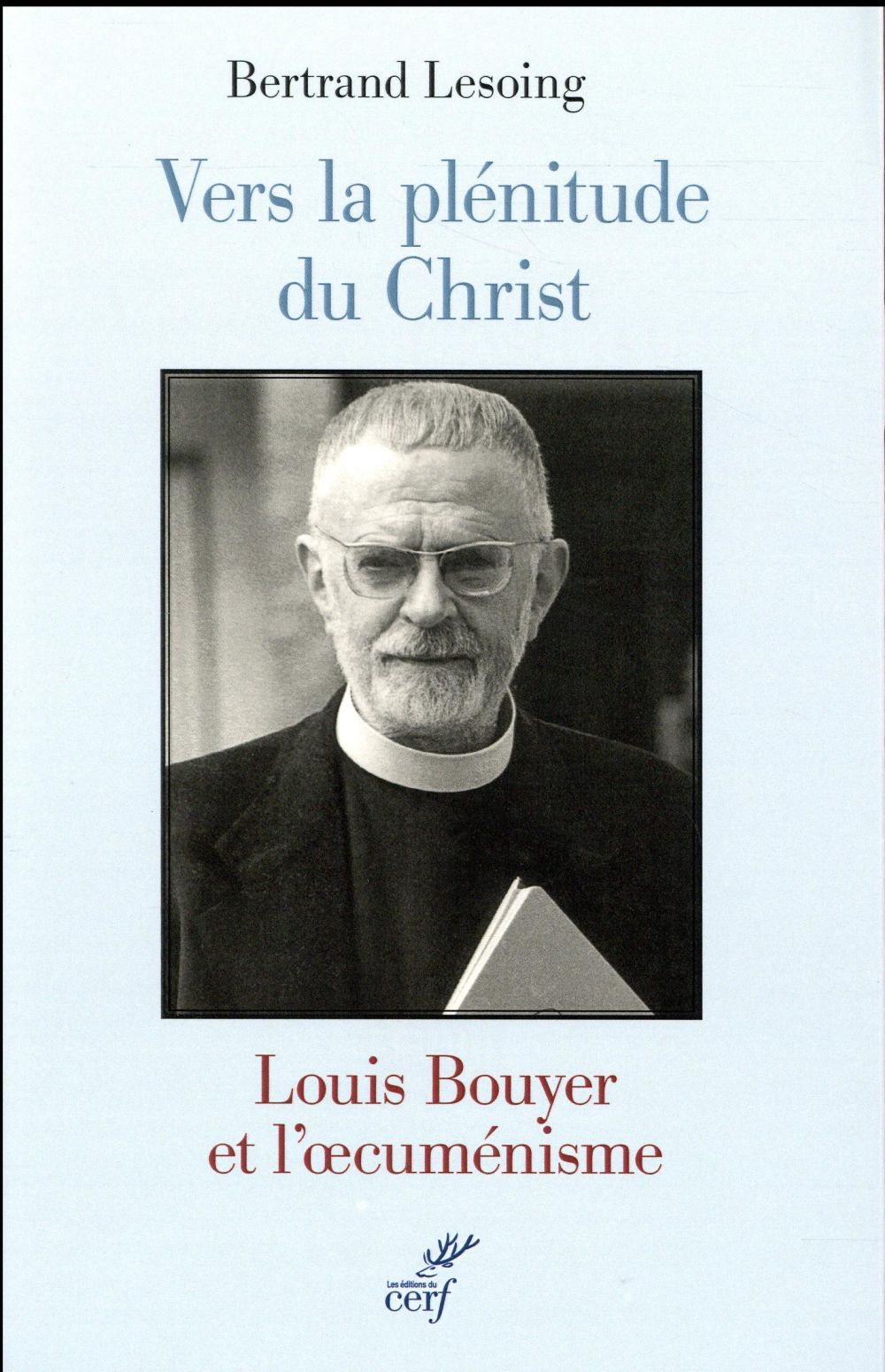 VERS LA PLENITUDE DU CHRIST - LOUIS BOUYER ET L'OECUMENISME