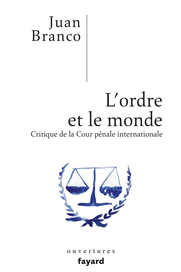 l'ordre et le monde ; critique de la cour pénale internationale
