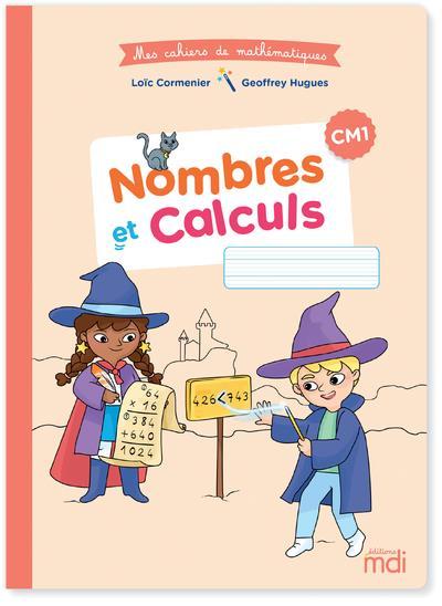 Cahier de mathématiques ; CM1 ; nombres et calculs (édition 2020)
