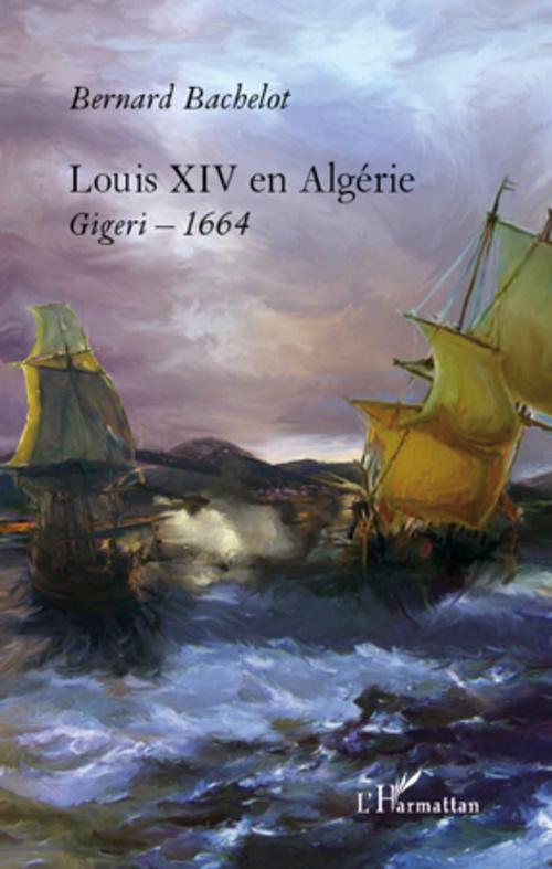 Louis XIV en Algérie ; Gigeri 1664