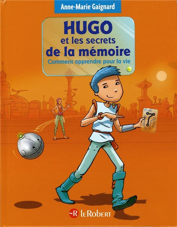 Hugo et les secrets de la mémoire ; comment apprendre pour la vie