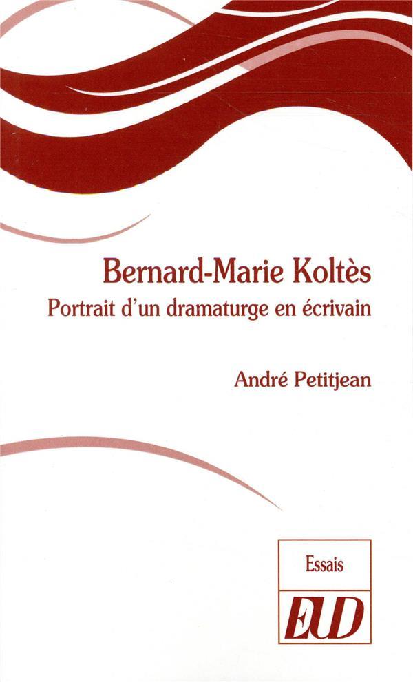 Bernard-Marie Koltès ; portrait d'un dramaturge en écrivain