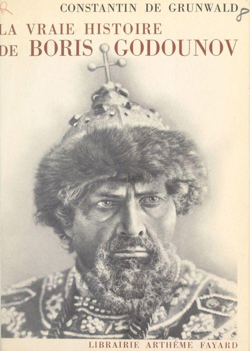 La vraie histoire de Boris Godounov  - Constantin De Grunwald