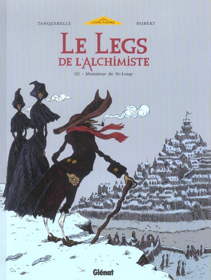 Le legs de l'alchimiste T.3 ; Monsieur de St-Loup