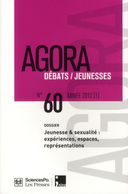 Agora débats / jeunesse ; agora débats/jeunesses t.60 ; entrée des jeunes dans la sexualité : expériences, espaces et représentations