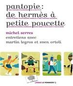 Vente Livre Numérique : Pantopie : de Hermès à petite poucette  - Martin Legros - Sven Ortoli - Michel Serres
