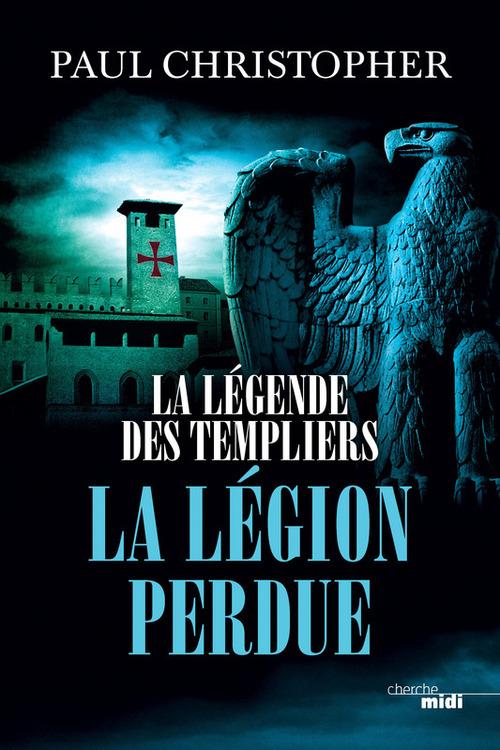 La légende des Templiers T.5 ; la légion perdue