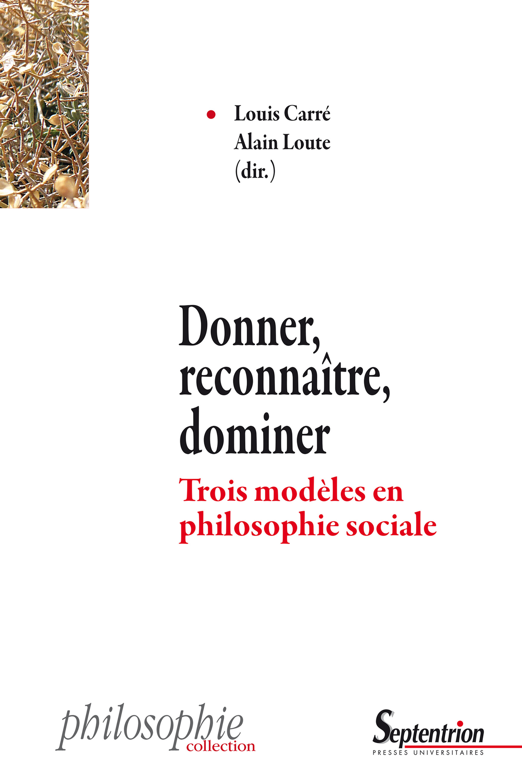 Donner, reconnaître, dominer; trois modèles en philosophie sociale
