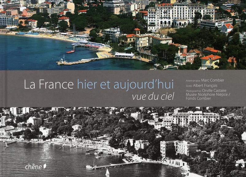La France vue du ciel ; hier et aujourd'hui