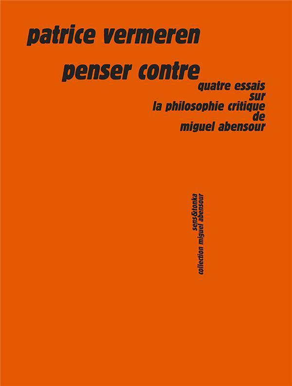 Penser contre ; quatre essais sur la philosophie critique de Miguel Abensour