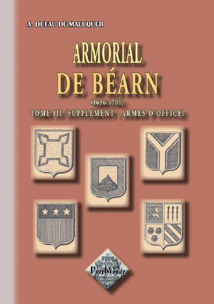 Armorial de Béarn (1696-1701) t.3 ; supplément : armes d'office