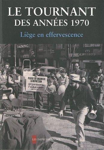Le tournant des années 1970 ; Liège en effervescence