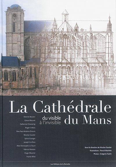 La cathédrale du Mans : du visible à l'invisible