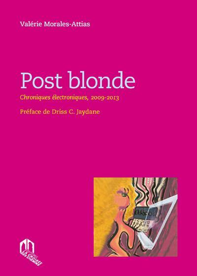 Post Blonde ; Chroniques Electroniques ; 2009-2013