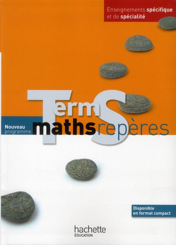 Reperes Hachette; Mathematiques ; Terminales S ; Enseignement Specifique Et De Specialite ; Livre De L'Eleve (Edition 2012)