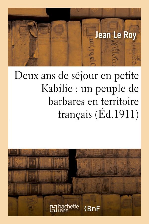 Deux ans de sejour en petite kabilie : un peuple de barbares en territoire francais