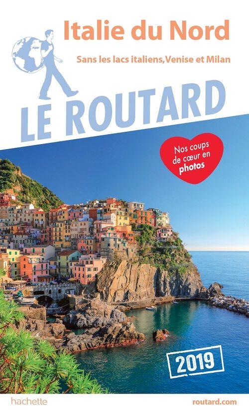 Guide du Routard ; Italie du Nord (sans les lacs italiens, Venise et Milan) (édition 2019)