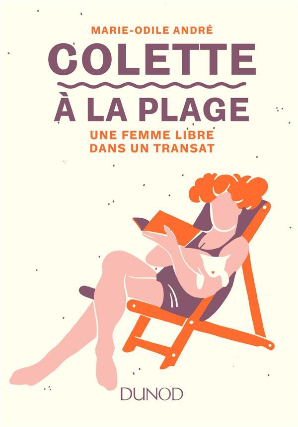ANDRE, MARIE-ODILE - COLETTE A LA PLAGE  -  UNE FEMME LIBRE DANS UN TRANSAT