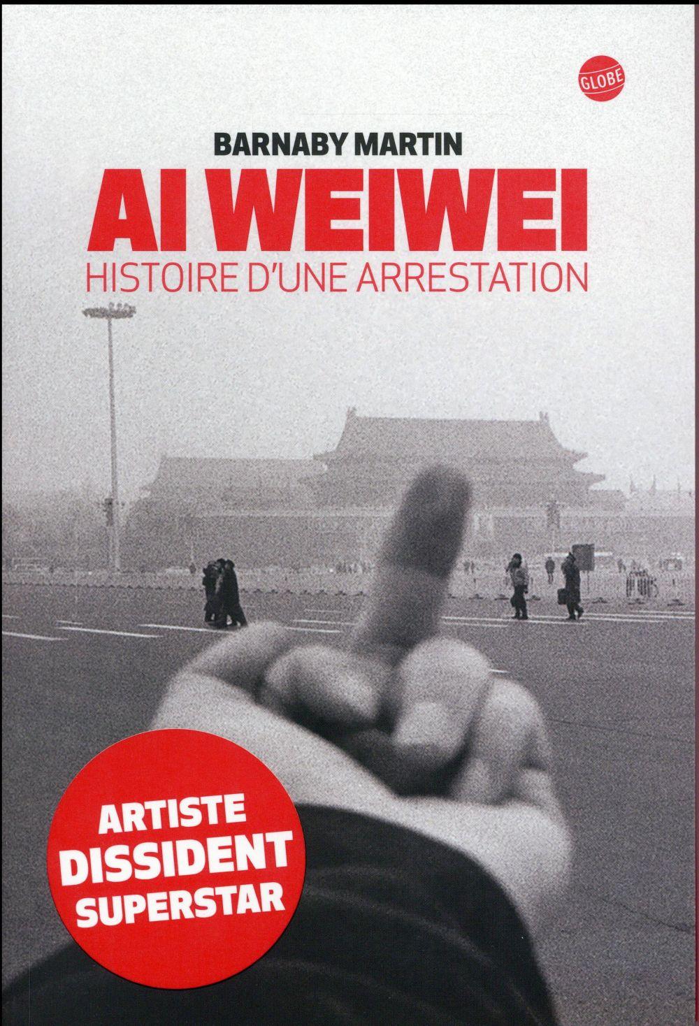 Ai Weiwei ; histoire d'une arrestation