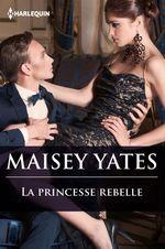 Vente Livre Numérique : La princesse rebelle  - Maisey Yates