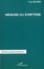 MÉMOIRE DU SYMPTÔME  - Yves Bocher - Yves Bocher