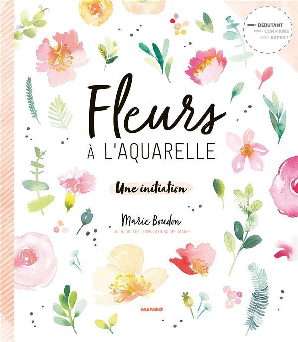 Fleurs à l'aquarelle ; une initiation