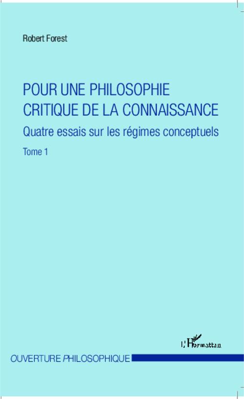 Pour une philosophie critique de la connaissance t.1 ; quatre essais sur les régimes conceptuels