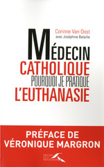 Vente Livre Numérique : Médecin catholique, pourquoi je pratique l'euthanasie  - Corinne VAN OOST - Joséphine BATAILLE